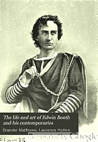The life and art of Edwin Booth and his contemporaries.