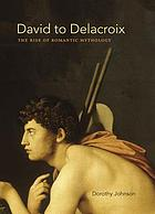David to Delacroix : the rise of romantic mythology