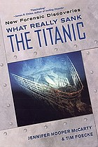 What really sank the Titanic : new forensic discoveries
