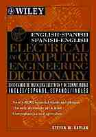 English-Spanish, Spanish-English electrical and computer engineering dictionary = Diccionario de ingeniería eléctrica y de computadoras inglés/español, español/inglés