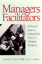 Managers as facilitators : a practical guide to getting work done in a changing workplace