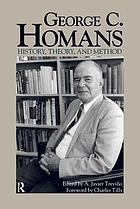 George C. Homans : history, theory, and method