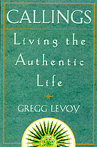 Callings : finding and following an authentic life
