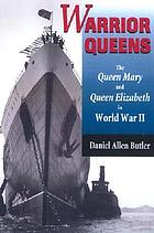Warrior queens : the Queen Mary and Queen Elizabeth in World War II