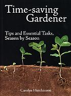 Time-saving gardener : tips and essential tasks, season by season