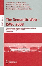 The semantic web - ISWC 2008 : 7th International Semantic Web Conference, ISWC 2008, Karlsruhe, Germany, October 26-30, 2008 : proceedings