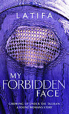 My forbidden face : growing up under the Taliban : a young woman's story