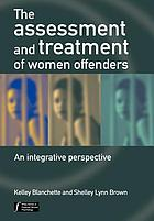 The Assessment and Treatment of Women Offenders: An Integrative Perspective cover image