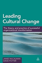 Leading cultural change : the theory and practice of successful organizational transformation