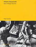 Alberto Giacometti : works, writings, interviews