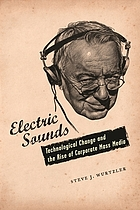 Electric sounds : technological change and the rise of corporate mass media