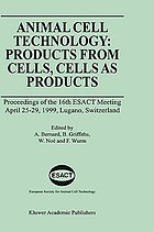 Animal cell technology : products from cells, cells as products : proceedings of the 16th ESACT Meeting : April 25-29, 1999, Lugano, Switzerland
