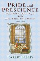 Pride and prescience, or, A truth universally acknowledged : a Mr. & Mrs. Darcy Mystery