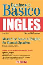 Domine lo básico--inglés = Master the basics of English for Spanish speakers
