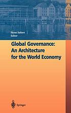 Global governance : an architecture for the world economy