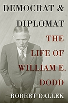 Democrat and diplomat; the life of William E. Dodd.