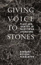 Giving voice to stones : place and identity in Palestinian literature