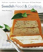 Swedish food & cooking : traditions, ingredients, tastes, techniques, over 60 classic recipes