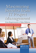Maximizing benefits from IT project management : from requirements to value delivery