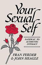 Your sexual self : pathway to authentic intimacy