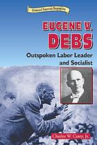 Eugene V. Debs : outspoken labor leader and socialist