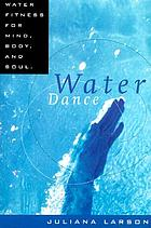 Water dance : water fitness for mind, body, and soul