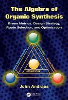 The algebra of organic synthesis : green metrics, design strategy, route selection, and optimization