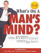 What's on a man's mind? : what every woman needs to know