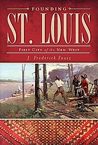 Founding St. Louis : first city of the new West