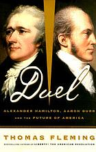 Duel : Alexander Hamilton, Aaron Burr and the future of America