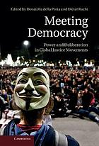 Meeting democracy : power and deliberation in global justice movements