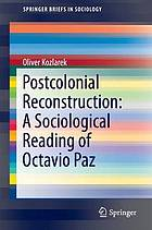 Postcolonial Reconstruction : a Sociological Reading of Octavio Paz.