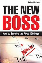 The new boss : how to survive the first 100 days
