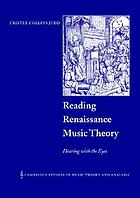 Reading Renaissance music theory : hearing with the eyes