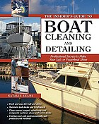 The insider's guide to boat cleaning and detailing : professional secrets to make your sailboat or powerboat shine