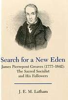Search for a new Eden : James Pierrepont Greaves (1777-1842), the sacred socialist and his followers