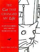The cat that changed my life : 50 cats talk candidly about how they became who they are