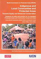 Indigenous and local communities and protected areas : towards equity and enhanced conservation : guidance on policy and practice for co-managed protected areas and community conserved areas