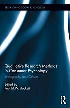 Qualitative research methods in consumer psychology : ethnography and culture