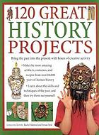 120 great history projects : bring the past into the present with hours of creative activity