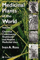 Medicinal plants of the world : chemical constituents, traditional and modern medicinal uses : Volume 3