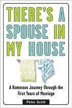 There's a spouse in my house : a humorous journey through the first years of marriage