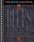 The blues fake book : 400 songs : melody line, lyrics, & chords for all