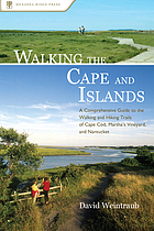 Walking the cape and islands : a comprehensive guide to the walking and hiking trails of Cape Cod, Martha's Vineyard, and Nantucket