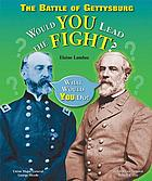 The Battle of Gettysburg : would you lead the fight?