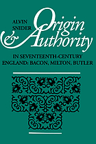 Origin and authority in seventeenth-century England : Bacon, Milton, Butler