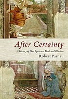 After certainty : a history of our epistemic ideals and illusions
