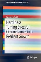 Hardiness : turning stressful circumstances into resilient growth