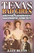 Texas bad girls : hussies, harlots, and horse thieves