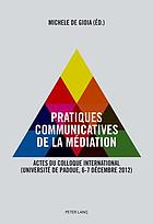 Pratiques communicatives de la mediation : Actes du Colloque international (Universite de Padoue, 6-7 decembre 2012).